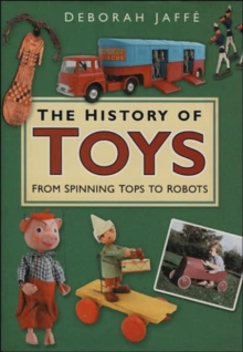 The History of Toys : From Spinning Tops to Robots, Hardback Book