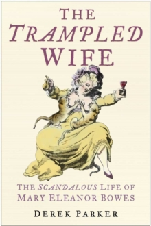 Trampled Wife : The Scandalous Life of Mary Eleanor Bowes, Hardback Book