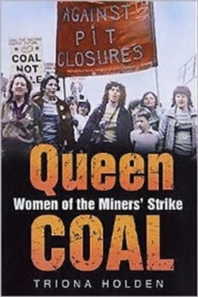 Queen Coal : Women of the Miners' Strike, Hardback Book