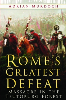 Rome's Greatest Defeat : Massacre in the Teutoburg Forest, Paperback Book