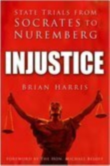 Injustice : State Trials from Socrates to Nuremberg, Hardback Book