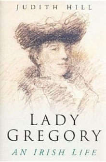 Lady Gregory : An Irish Life, Hardback Book