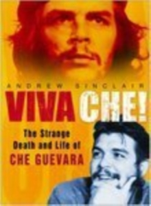 Viva Che! : The Strange Death and Life of Che Guevara, Paperback Book
