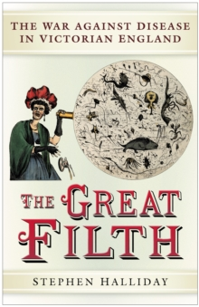 The Great Filth : Disease, Death and the Victorian City, Hardback Book