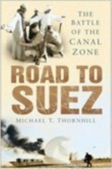 Road to Suez : The Battle of the Canal Zone, Hardback Book