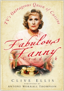 Fabulous Fanny Cradock : TV's Outrageous Queen of Cuisine, Hardback Book