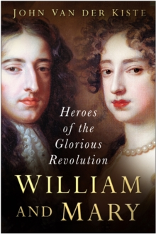 William and Mary : Heroes of the Glorious Revolution, Paperback / softback Book