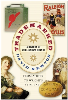 Trademarked : A History of Well-known Brands, from Aertex to Wright's Coal Tar, Hardback Book