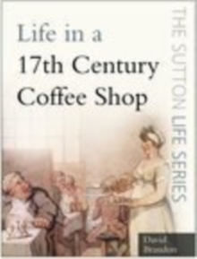 Life in a 17th Century Coffee Shop, Paperback / softback Book