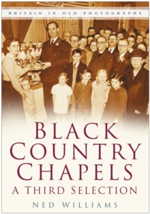 Black Country Chapels: A Third Selection : Britain in Old Photographs, Paperback / softback Book