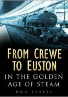From Crewe to Euston : In the Golden Age of Steam, Hardback Book