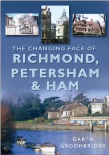 The Changing Face of Richmond, Petersham & Ham, Paperback / softback Book