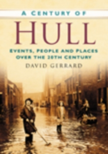 A Century of Hull : Events, People and Places Over the 20th Century, Paperback / softback Book