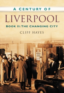 A Century of Liverpool Book II : The Changing City, Paperback / softback Book