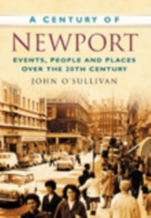 A Century of Newport : Events, People & Place over the 20th Century, Paperback / softback Book