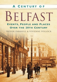 A Century of Belfast : Events, People and Places Over the 20th Century, Paperback / softback Book