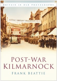 Post-war Kilmarnock : Britain in Old Photographs, Paperback / softback Book