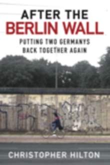 After the Berlin Wall : Putting Two Germanys Back Together Again, Hardback Book