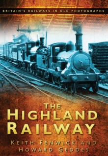 The Highland Railway : Britain's Railways in Old Photographs, Paperback / softback Book