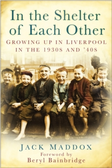 In the Shelter of Each Other : Growing Up in Liverpool in the 1930s & 40s, Paperback / softback Book