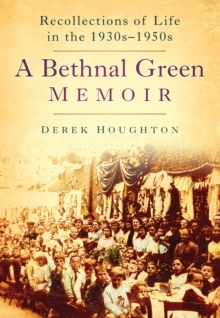 Bethnal Green Memories : Recollections of Life in the 1930s-50s, Paperback / softback Book