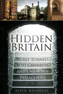 Hidden Britain : Secret Tunnels, Lost Chambers and Unknown Passageways, Paperback Book