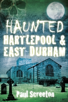 Haunted Hartlepool & East Durham, Paperback / softback Book