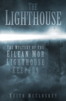 The Lighthouse : The Mystery of the Eilean Mor Lighthouse Keepers, Paperback / softback Book