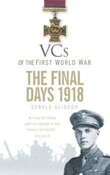 VCs of the First World War: The Final Days 1918, Paperback / softback Book