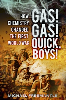 Gas! Gas! Quick Boys : How Chemistry Changed the First World War, Paperback Book