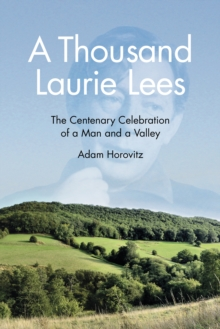 A Thousand Laurie Lees : The Centenary Celebration of a Man and a Valley, Paperback Book