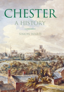 Chester: A History, Paperback / softback Book