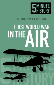 First World War in the Air: 5 Minute History, Paperback Book