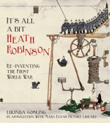 It's All a Bit Heath Robinson : Re-inventing the First World War, Paperback Book
