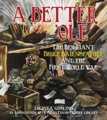 A Better 'Ole : The Brilliant Bruce Bairnsfather and the First World War, Paperback Book