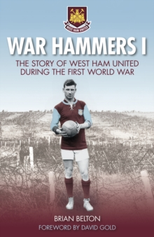 War Hammers I : The Story of West Ham United during the First World War, Paperback Book