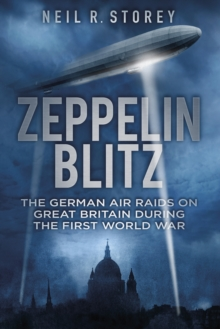 Zeppelin Blitz : The German Air Raids on Great Britain during the First World War, Paperback Book