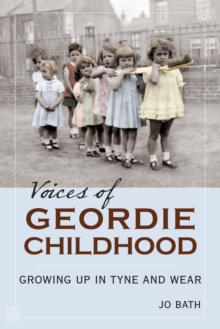 Voices of Geordie Childhood : Growing Up in Tyne and Wear, Paperback / softback Book