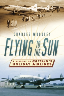 Flying to the Sun : A History of Britain's Holiday Airlines, Paperback / softback Book