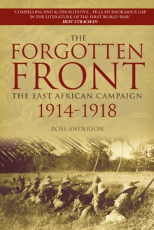 The Forgotten Front : The East African Campaign 1914-1918, Paperback / softback Book