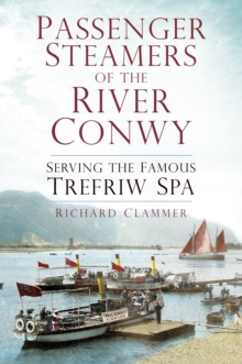 Passenger Steamers of the River Conwy : Serving the Famous Trefriw Spa, Paperback / softback Book