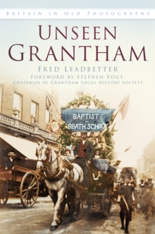 Unseen Grantham : Britain in Old Photographs, Paperback / softback Book
