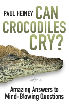 Can Crocodiles Cry? : Amazing Answers to Mind-blowing Questions, Paperback Book