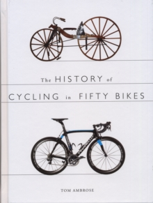 The History of Cycling in Fifty Bikes, Paperback / softback Book