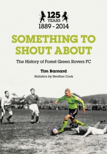 Something to Shout About : The History of Forest Green Rovers FC, Paperback / softback Book