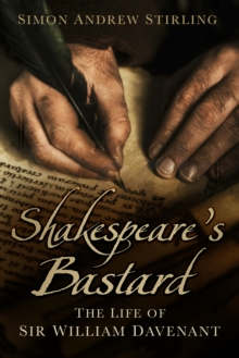 Shakespeare's Bastard : The Life of Sir William Davenant, Paperback Book