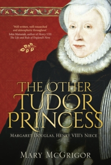 The Other Tudor Princess : Margaret Douglas, Henry VIII's Niece, Hardback Book