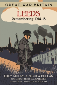 Great War Britain Leeds: Remembering 1914-18, Paperback / softback Book