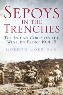 Sepoys in the Trenches : The Indian Corps on the Western Front 1914--15, Paperback Book