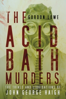 The Acid Bath Murders : The Trials and Liquidations of John George Haigh, Paperback Book